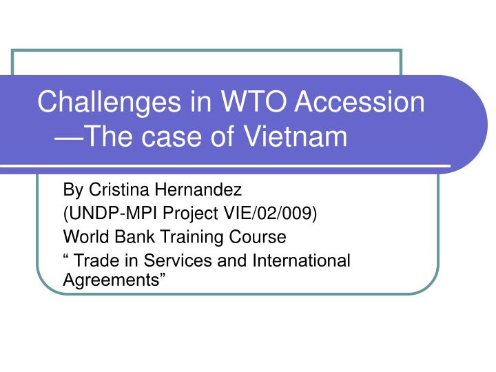 Challenges in wto accession the case of vietnam