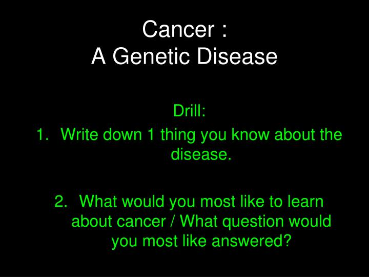 Cancer a genetic disease
