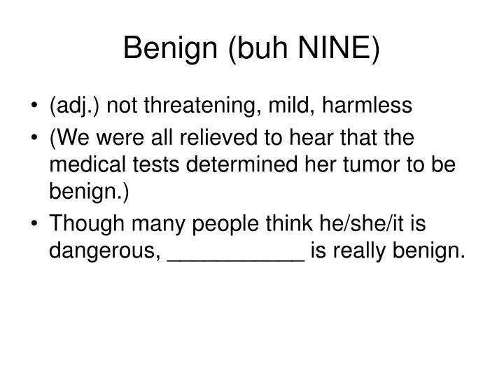 Benign (buh NINE)