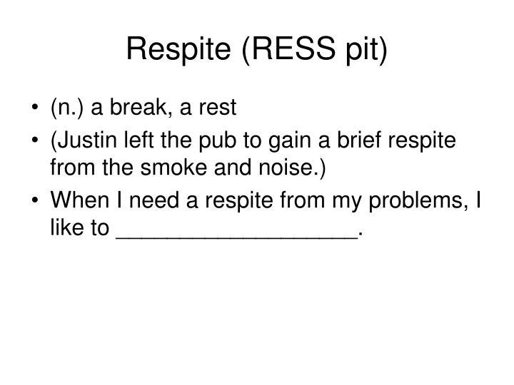 Respite (RESS pit)