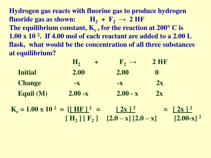 Hydrogen gas reacts with fluorine gas to produce hydrogen fluoride gas as shown:        H