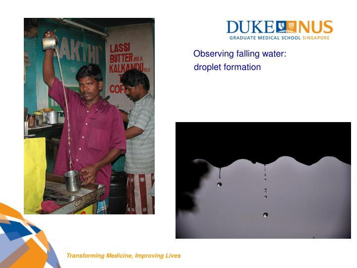 Observing falling water: