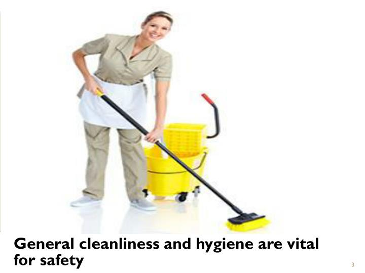 General cleanliness and hygiene are vital