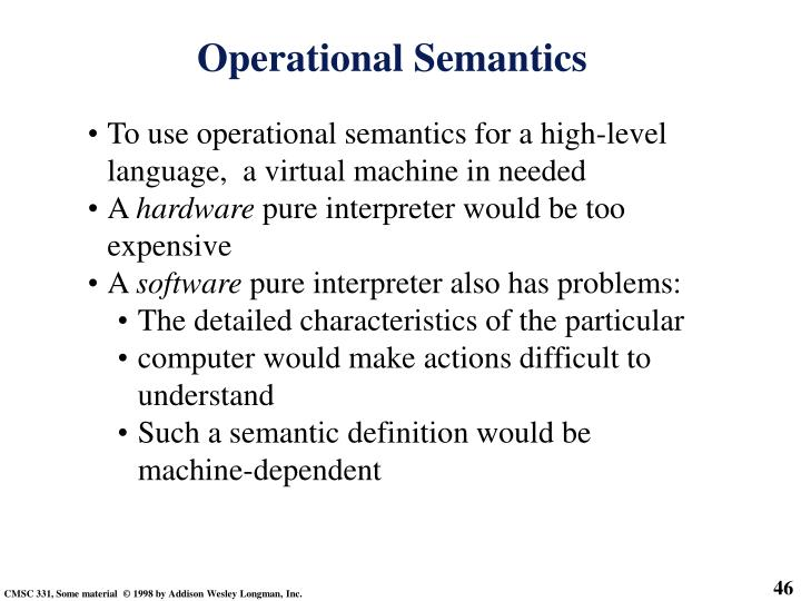 To use operational semantics for a high-level language,  a virtual machine in needed