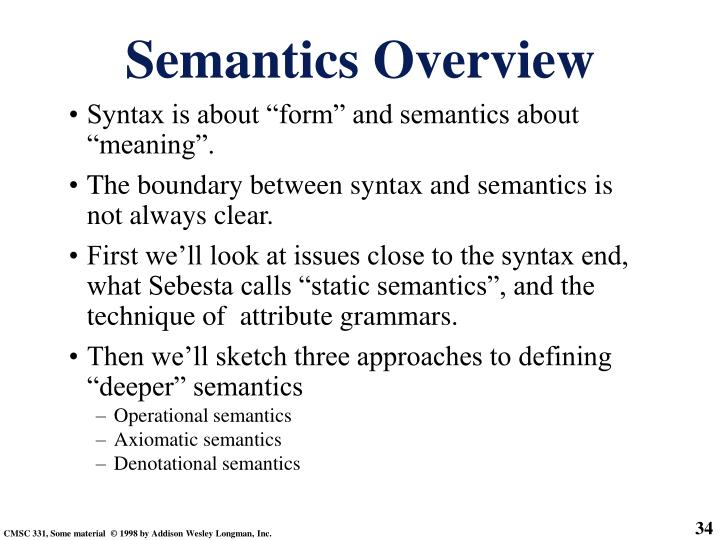 "Syntax is about ""form"" and semantics about ""meaning""."