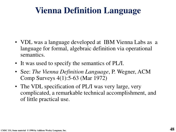 VDL was a language developed at  IBM Vienna Labs as  a language for formal, algebraic definition via operational semantics.
