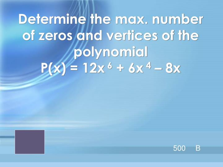 Determine the max. number of zeros and vertices of the polynomial