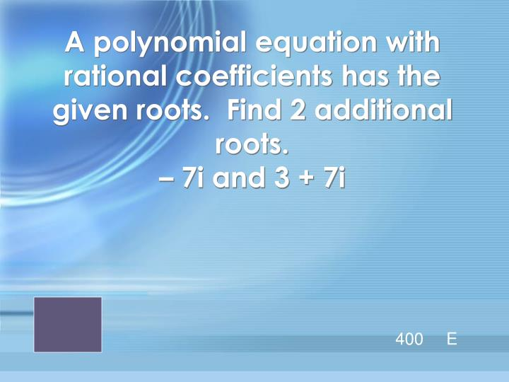 A polynomial equation with rational coefficients has the given roots.  Find 2 additional roots.