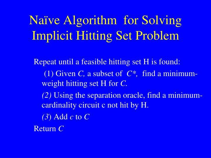 Naïve Algorithm  for Solving Implicit Hitting Set Problem