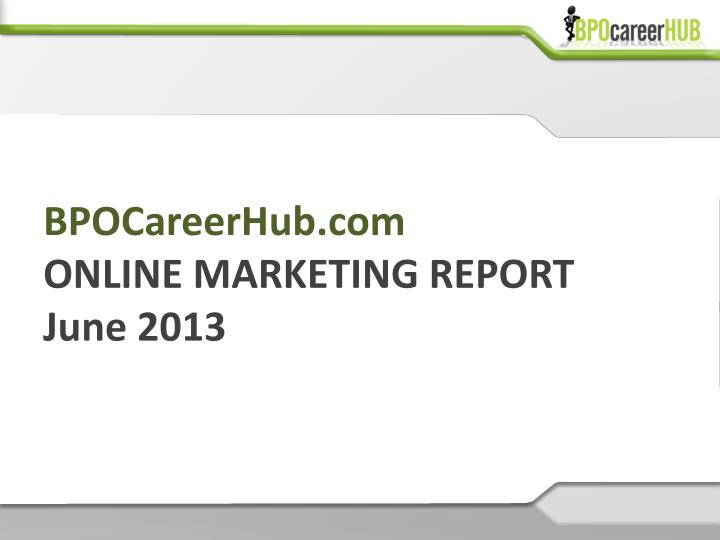 Bpocareerhub com online marketing report june 2013
