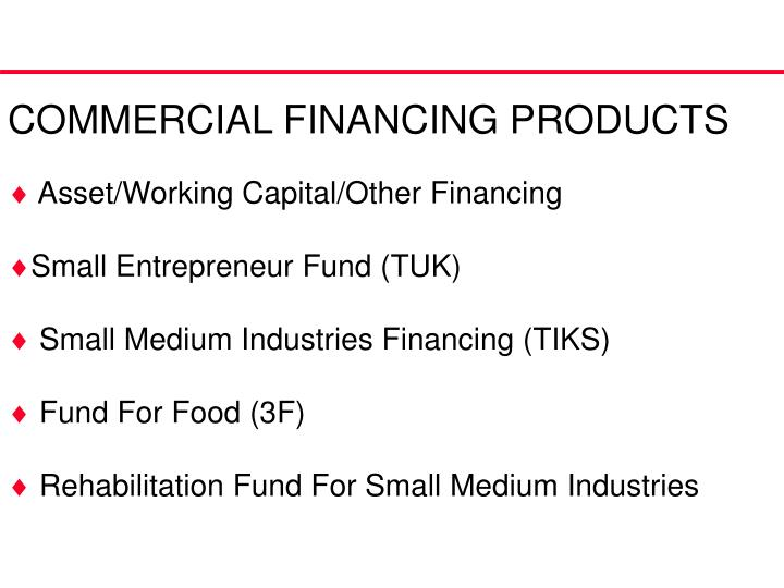 COMMERCIAL FINANCING PRODUCTS