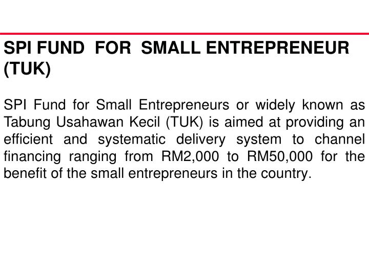 SPI FUND  FOR  SMALL ENTREPRENEUR (TUK)
