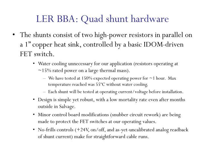 LER BBA: Quad shunt hardware