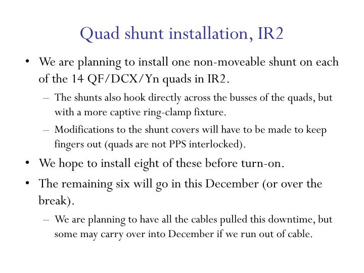 Quad shunt installation, IR2