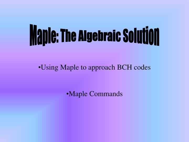 Maple: The Algebraic Solution