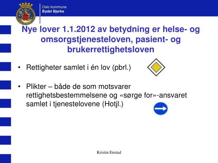 Nye lover 1.1.2012 av betydning er helse- og omsorgstjenesteloven, pasient- og brukerrettighetsloven
