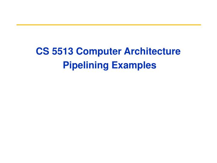 Cs 5513 computer architecture pipelining examples