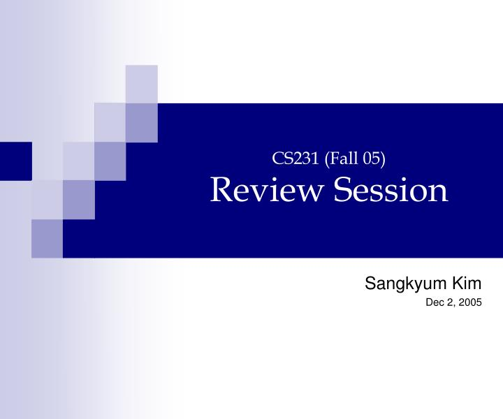 Cs231 fall 05 review session