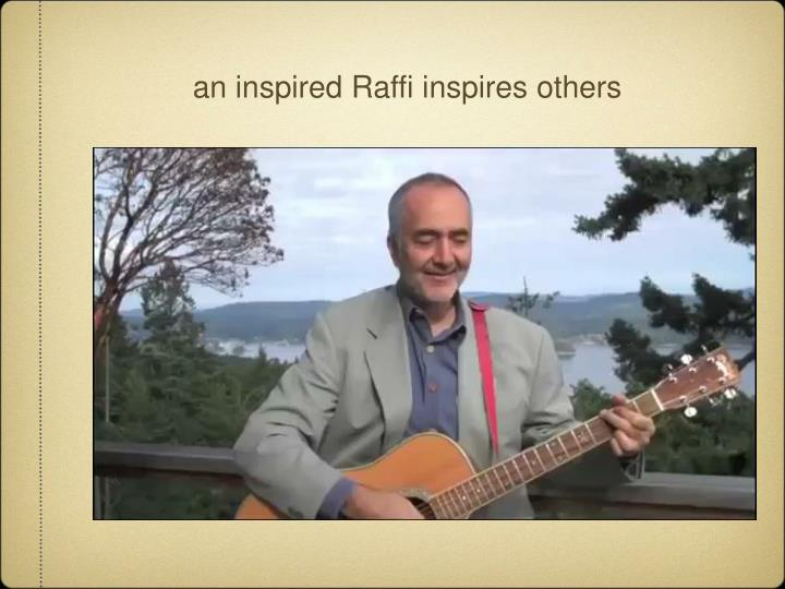 an inspired Raffi inspires others