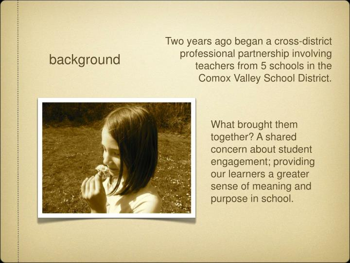 Two years ago began a cross-district professional partnership involving teachers from 5 schools in the Comox Valley School District.