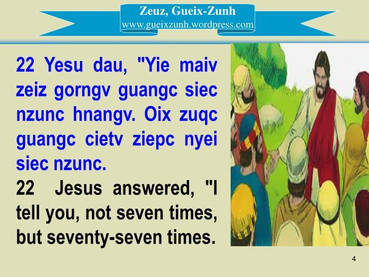 """22 Yesu dau, """"Yie maiv zeiz gorngv guangc siec nzunc hnangv. Oix zuqc guangc cietv ziepc nyei siec nzunc."""