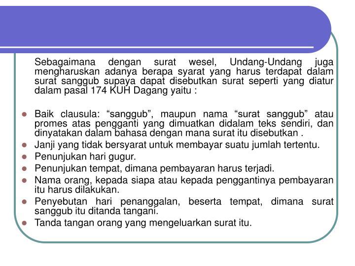 Sebagaimana dengan surat wesel, Undang-Undang juga mengharuskan adanya berapa syarat yang harus terdapat dalam surat sanggub supaya dapat disebutkan surat seperti yang diatur dalam pasal 174 KUH Dagang yaitu :