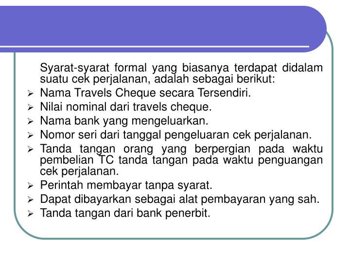 Syarat-syarat formal yang biasanya terdapat didalam suatu cek perjalanan, adalah sebagai berikut: