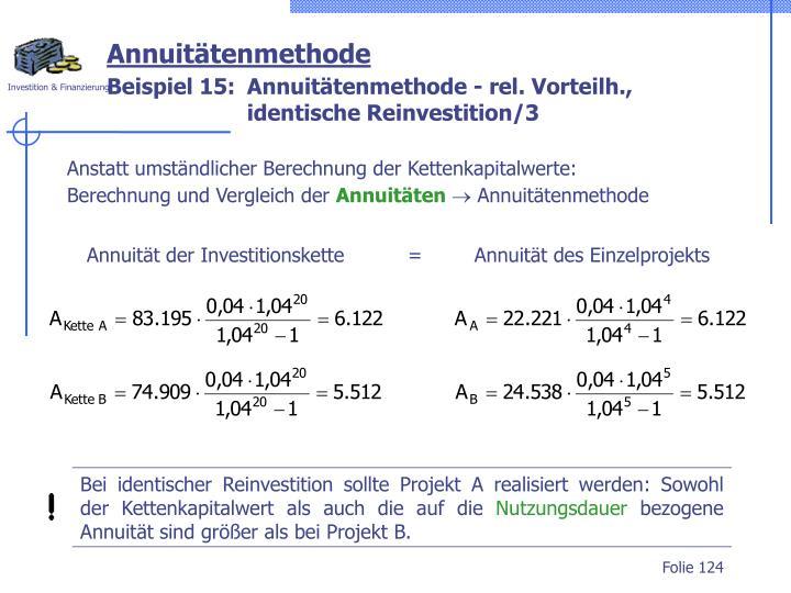 Bei identischer Reinvestition sollte Projekt A realisiert werden: Sowohl der Kettenkapitalwert als auch die auf die