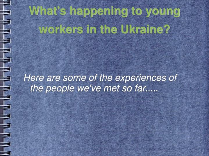 What's happening to young workers in the Ukraine?