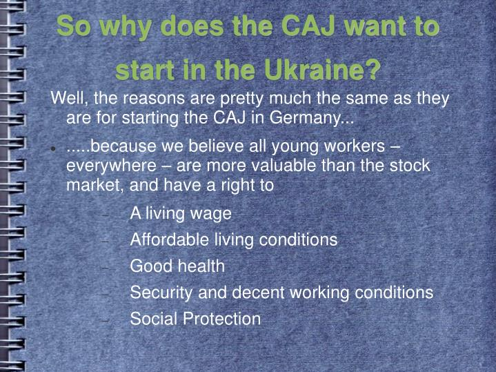 So why does the CAJ want to start in the Ukraine?