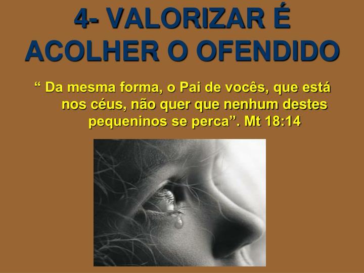 4- VALORIZAR É ACOLHER O OFENDIDO
