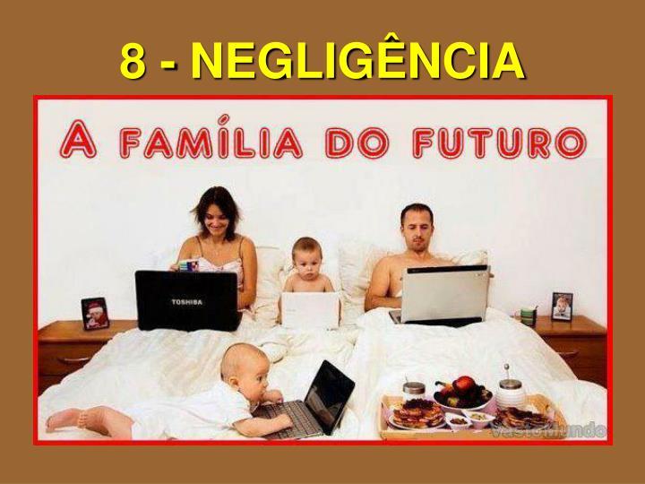 8 - NEGLIGÊNCIA