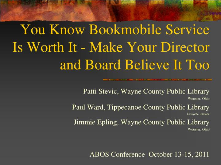 You know bookmobile service is worth it make your director and board believe it too