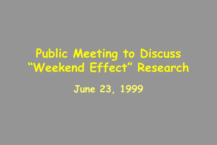 """Public Meeting to Discuss         """"Weekend Effect"""" Research"""