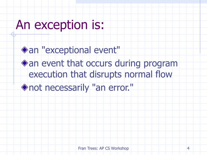 An exception is: