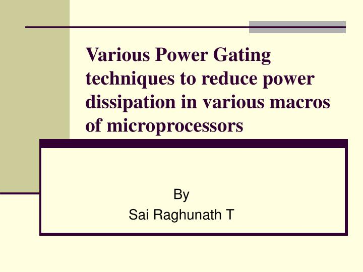 Various power gating techniques to reduce power dissipation in various macros of microprocessors