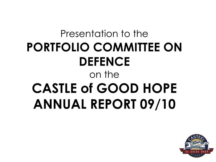 Presentation to the portfolio committee on defence on the castle of good hope annual report 09 10