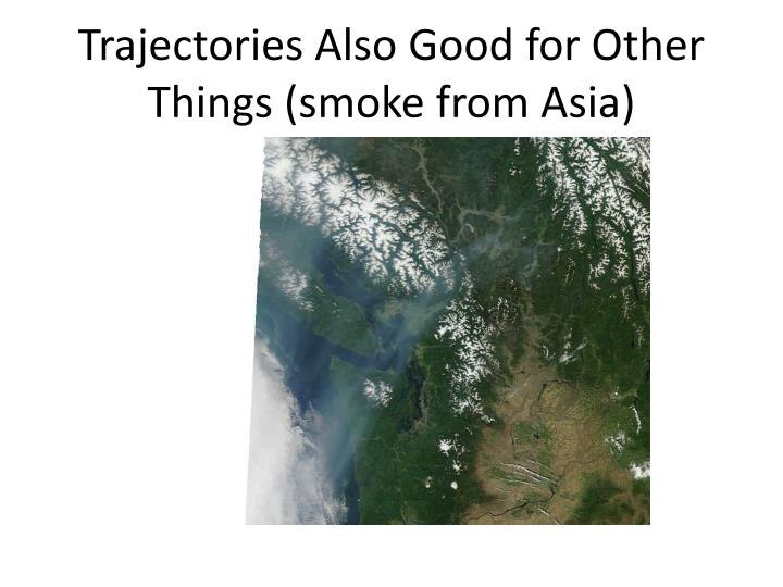 Trajectories Also Good for Other Things (smoke from Asia)
