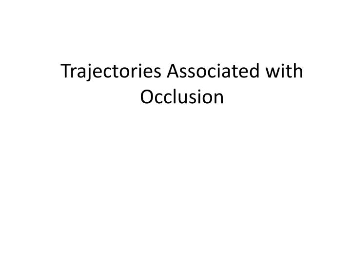 Trajectories Associated with Occlusion