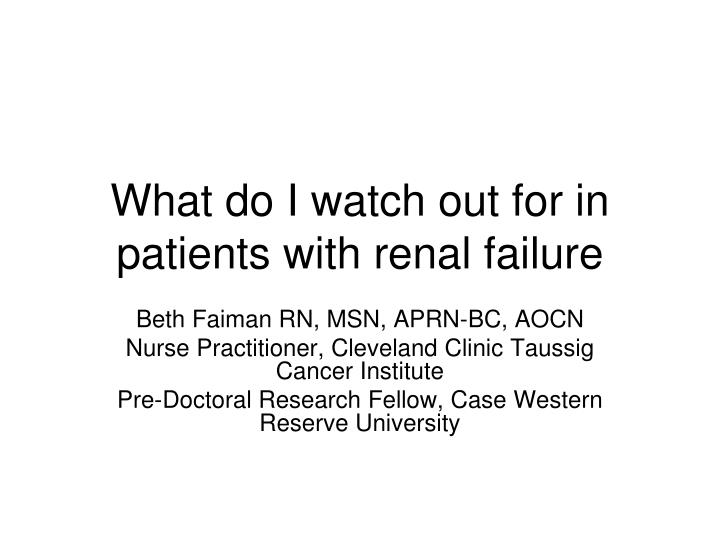 What do I watch out for in patients with renal failure