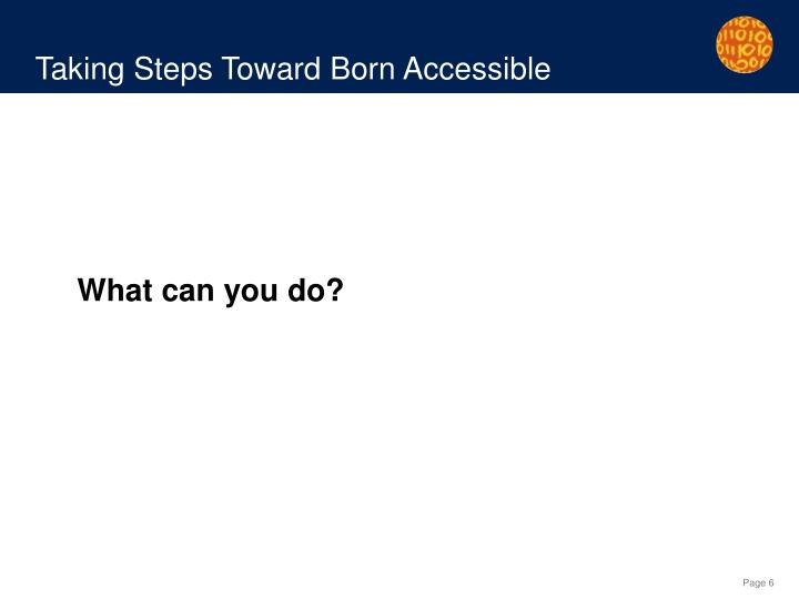 Taking Steps Toward Born Accessible