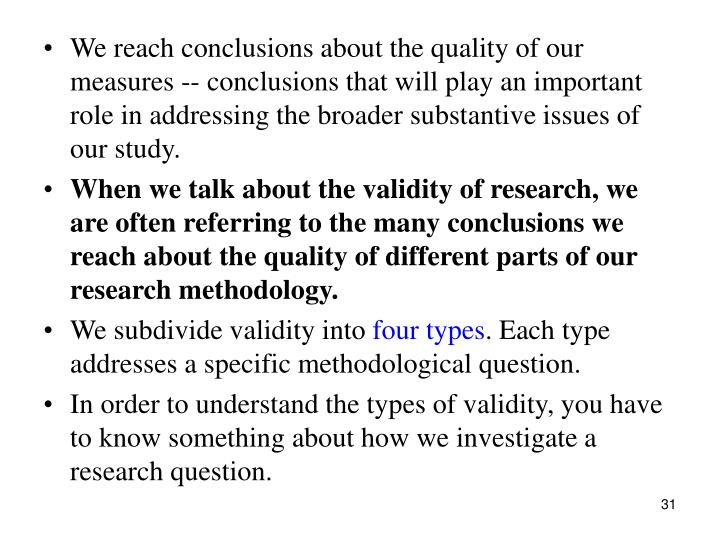 We reach conclusions about the quality of our measures -- conclusions that will play an important role in addressing the broader substantive issues of our study.