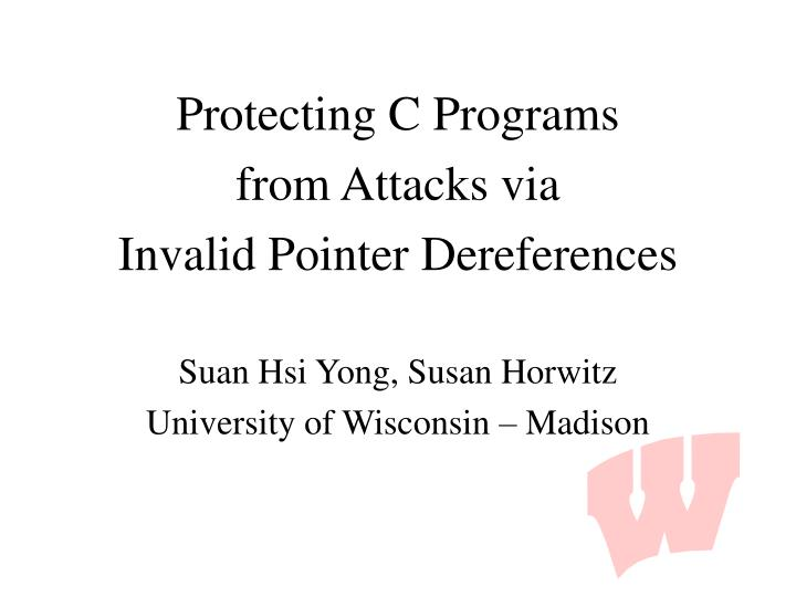 Protecting c programs from attacks via invalid pointer dereferences