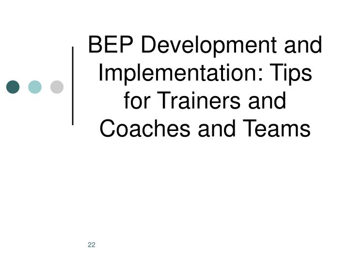 BEP Development and Implementation: Tips for Trainers and Coaches and Teams