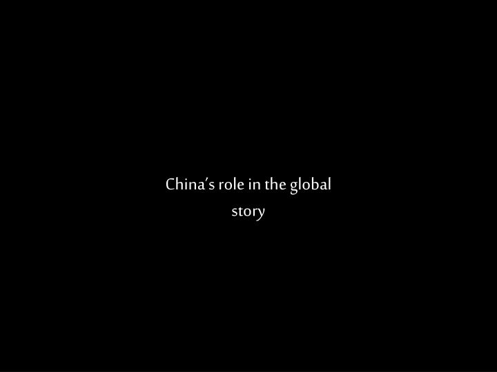 China's role in the global story
