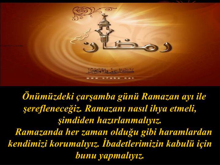 Önümüzdeki çarşamba günü Ramazan ayı ile şerefleneceğiz. Ramazanı nasıl ihya etmeli, şimdiden hazırlanmalıyız.