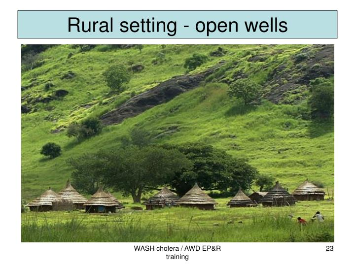 Rural setting - open wells