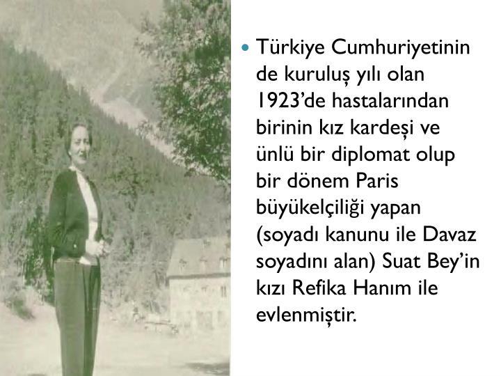 Türkiye Cumhuriyetinin de kuruluş yılı olan 1923'de hastalarından birinin kız kardeşi ve ünlü bir diplomat olup bir dönem Paris büyükelçiliği yapan (soyadı kanunu ile
