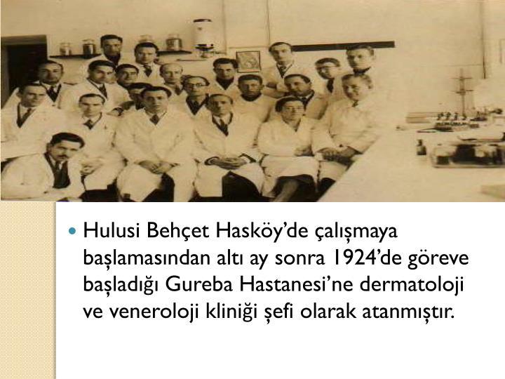 Hulusi Behçet Hasköy'de çalışmaya başlamasından altı ay sonra 1924'de göreve başladığı