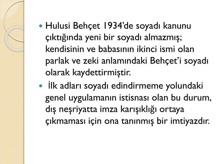 Hulusi Behçet 1934'de soyadı kanunu çıktığında yeni bir soyadı